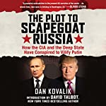 The Plot to Scapegoat Russia: How the CIA and the Deep State Have Conspired to Vilify Putin | Dan Kovalik Esq.