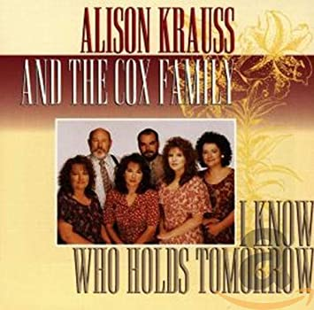 Alison Krauss - I Know Who Holds Tomorrow (w/Cox Family) - Amazon ...