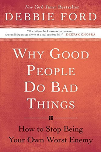 Why Good People Do Bad Things: How to Stop Being Your Own Worst Enemy pdf epub
