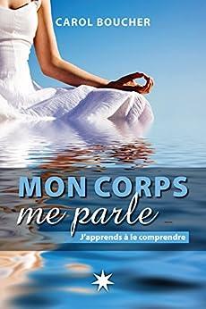 Mon corps me parle: J'apprends à le comprendre (French Edition) by [Boucher, Carol]