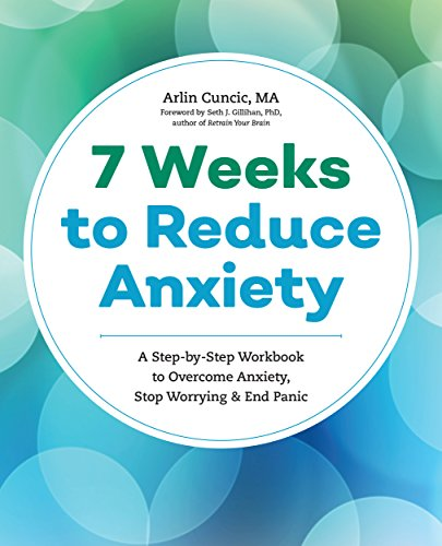 7 Weeks to Reduce Anxiety: A Step-by-Step Workbook to Overcome Anxiety, Stop Worrying, and End Panic cover