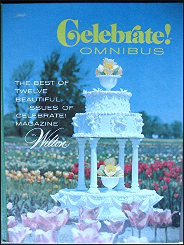 Celebrate! Omnibus: The best of twelve beautiful issues of Celebrate! Magazine by Wilton