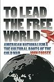 To Lead the Free World, John Fousek, 0807848360