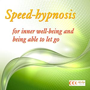 Speed-hypnosis for inner well-being and being able to let go Audiobook