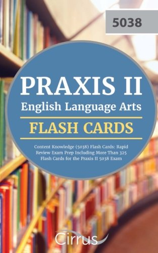 Praxis II English Language Arts Content Knowledge (5038) Flash Cards: Rapid Review Exam Prep Including More Than 325 Flash Cards for the Praxis II 5038 Exam by Cirrus Test Prep