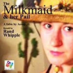 The Milkmaid and Her Pail: A Fable by Aesop | Rand Whipple