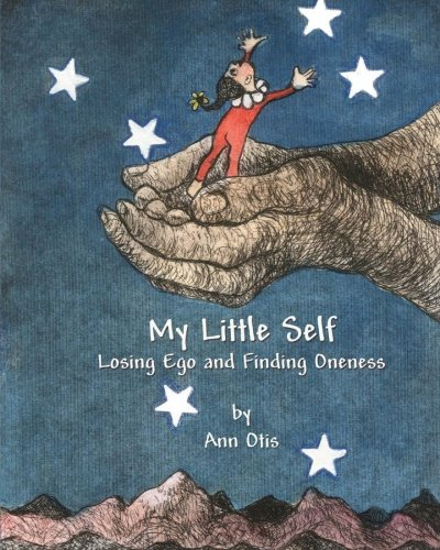 My Little Self: Losing Ego and Finding Oneness PDF