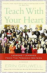 Teach with Your Heart: Lessons I Learned from The Freedom Writers by Erin Gruwell (2008-01-15)