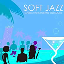 Soft Jazz - Chillout Instrumental Jazz Music, Bossanova & Smooth Jazz Guitar, Sax and Piano Songs