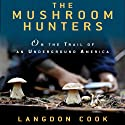 The Mushroom Hunters: On the Trail of an Underground America Audiobook by Langdon Cook Narrated by Kevin Free