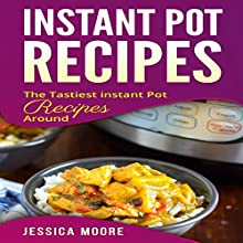 Instant Pot Recipes: The Tastiest Instant Pot Recipes Around: Cookbook, Book 2 Audiobook by Jessica Moore Narrated by Brooke Pillifant