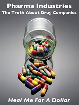 The Truth About Pharmaceutical Industry Essay