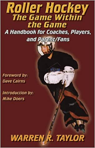 Roller Hockey: The Game Within the Game: A Player and Coach Handbook by Warren R. Taylor (2002-12-02)