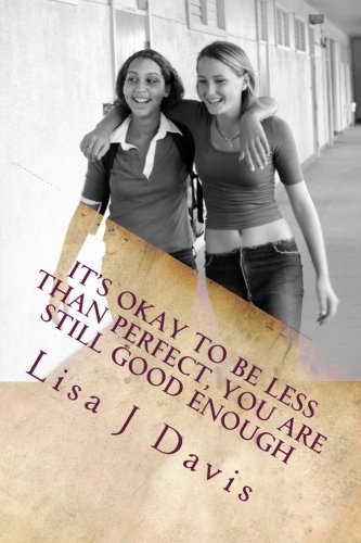 Read Online It's okay to be Less than Perfect, You are Still Good Enough: Finding My Moment for Teens PDF