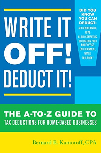 Write It Off! Deduct It!: The A-to-Z Guide to Tax Deductions for Home-Based Businesses (Best Income Tax Deductions)