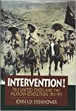 Intervention! : The United States Involvement in the Mexican Revolution, 1913-1917, Eisenhower, John S. D., 0393035735
