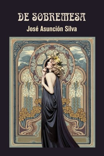 De sobremesa (Spanish Edition) [Jose Asuncion Silva] (Tapa Blanda)