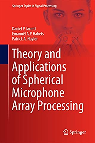 Theory and Applications of Spherical Microphone Array Processing (Springer Topics in Signal (Kindle Audio Ap)