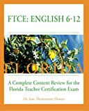 FTCE: English 6-12  A Complete Content Review for the Florida 6-12 English Teacher Certification Exam