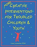img - for More Creative Interventions for Troubled Children and Youth by Liana Lowenstein (2002-09-10) book / textbook / text book