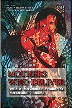 Book Mothers Who Deliver: Feminist Interventions in Public and Interpersonal Discourse (SUNY series in Feminist Criticism and Theory)
