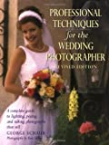 Professional Techniques for the Wedding Photographer, George Schaub, 0817456023
