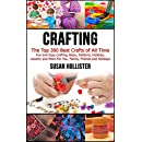 Crafting: The Top 300 Best Crafts: Fun and Easy Crafting Ideas, Patterns, Hobbies, Jewelry and More For You, Family, Friends and Holidays  (Have Fun Crafting ... Woodworking Painting Guide Book 1)