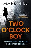 Two O'Clock Boy: 'A fantastic debut: dark, addictive and original' Robert Bryndza, author of The Girl in the Ice (DI Ray Drake)