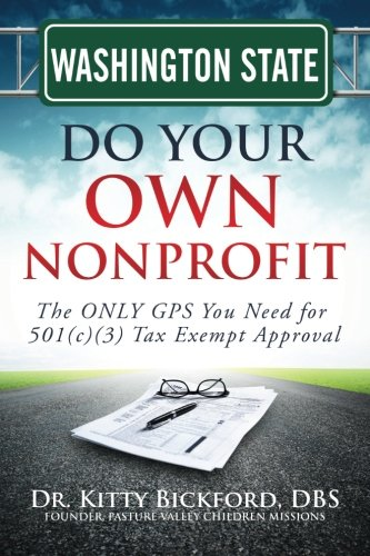Washington State Do Your Own Nonprofit: The ONLY GPS You Need for 501c3 Tax Exempt Approval (Volume 47) ebook