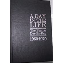 A Day in the Life: The Beatles Day-By-Day, 1960-1970