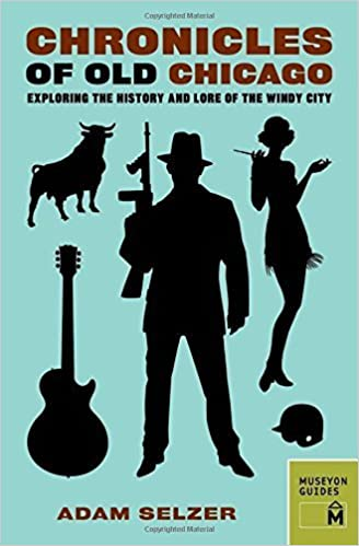 Book Chronicles of Old Chicago: Exploring the History and Lore of the Windy City (Chronicles Series) by Adam Selzer (2014-07-01)