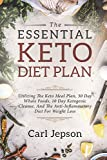 #8: Keto Diet Plan: The Essential Keto Diet Plan: 10 Days To Permanent Fat Loss - Utilizing The Keto Meal Plan, 30 Day Whole Foods, 10 Day Ketogenic Cleanse, And The Anti-Inflammatory Diet For Weight Loss
