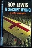 A Secret Dying, Roy H. Lewis, 0312088876