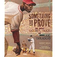 Something to Prove: The Great Satchel Paige vs. Rookie Joe DiMaggio (Carolrhoda Picture Books)