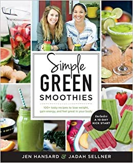 Simple Green Smoothies: 100+ Tasty Recipes to Lose Weight, Gain ...