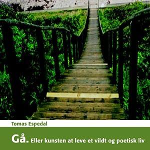 Gå: Eller kunsten at leve et vildt og poetisk liv Audiobook