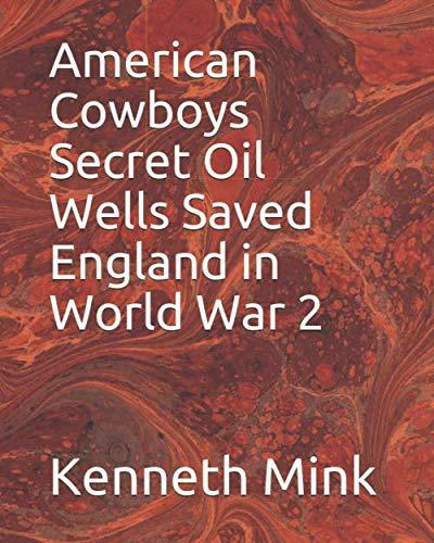 American Cowboys Secret Oil Wells Saved England in World War 2
