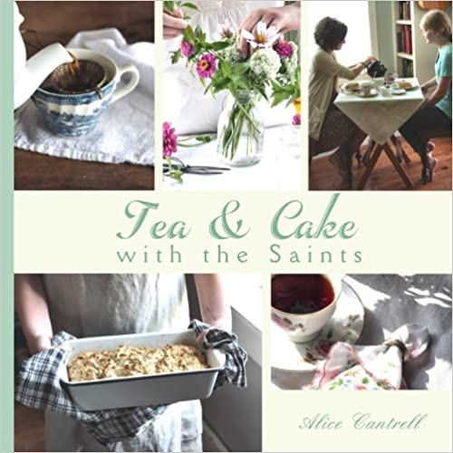 Tea & Cake with the Saints: A Catholic Young Lady's Introduction to Hospitality and the Home Arts by Alice M Cantrell (2014-10-25)