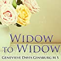 Widow to Widow: Thoughtful, Practical Ideas for Rebuilding Your Life Audiobook by Genevieve Davis Ginsburg Narrated by Romy Nordlinger