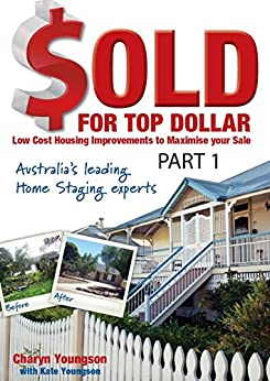 Amazon.com: Sold for Top Dollar: Low Cost Housing Improvements to Maximise Your Sale (Australia