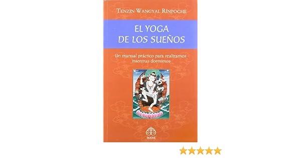 El yoga de los suenos: Un manual practico para realizarnos ...