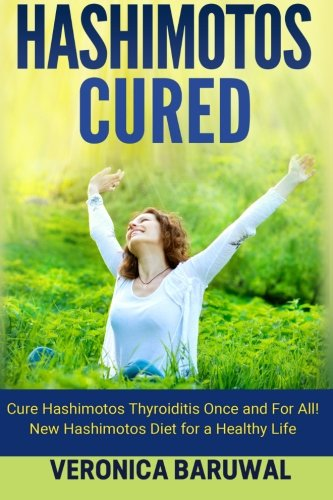 Hashimotos: Cure Hashimotos Thyroiditis Once and For All! New Hashimotos Diet for