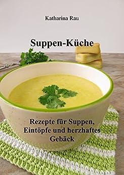 suppen k che rezepte f r suppen eint pfe und herzhaftes geb ck german edition. Black Bedroom Furniture Sets. Home Design Ideas
