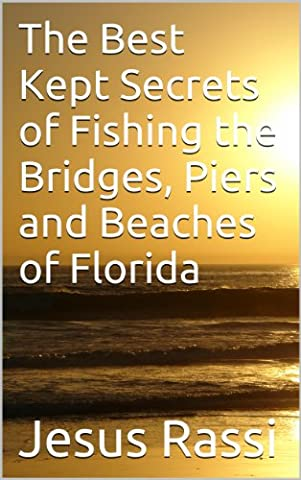 The Best Kept Secrets of Fishing the Bridges, Piers and Beaches of (Florida Pier)