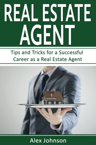 Real Estate Agent: Tips and Tricks for a Successful Career as a Real Estate Agent ( Generating Leads, Real Estate Agent Exam, Staging an Open House, Real Estate) ( Volume-2)