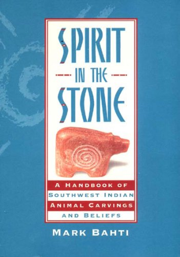 Hand Carving Stone - Spirit in the Stone: A Handbook of Southwestern Indian Animal Carvings and Beliefs