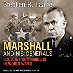 Marshall and His Generals: U.S. Army Commanders in World War II | Stephen R. Taaffe