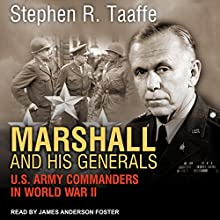 Marshall and His Generals: U.S. Army Commanders in World War II Audiobook by Stephen R. Taaffe Narrated by James Anderson Foster