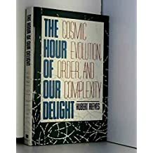 Hour of Our Delight: Cosmic Evolution, Order, and Complexity