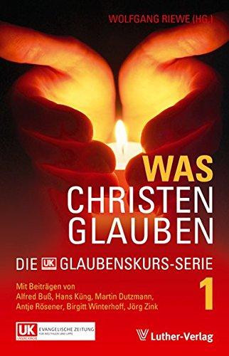 Was Christen glauben: Die Glaubenskurs-Serie Band 1
